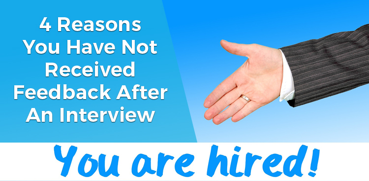 4 Reasons You Have Not Received Feedback After an Interview
