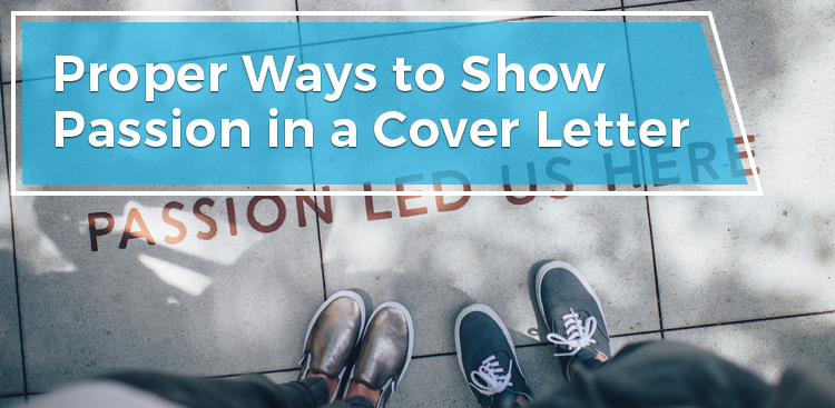 Proper Ways to Show Passion in a Cover Letter