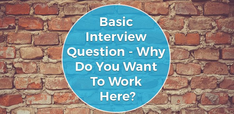 Why Do You Want to Work Here? (Interview Question)