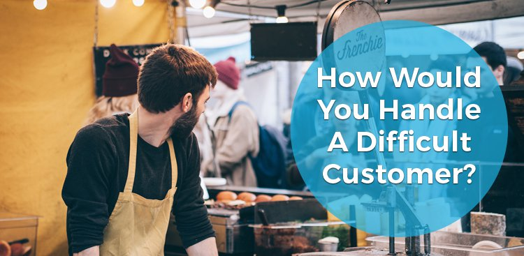 How Would You Handle a Difficult Customer?