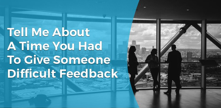 Tell Me About a Time You Had to Give Someone Difficult Feedback