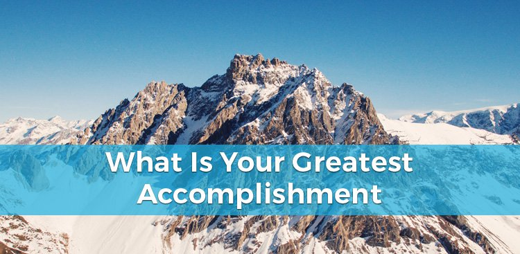 What Is Your Greatest Accomplishment? - Interview Question