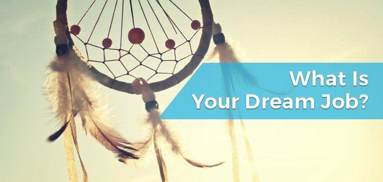 What is Your Dream Job? (Interview Question)What Is Your Dream Job?