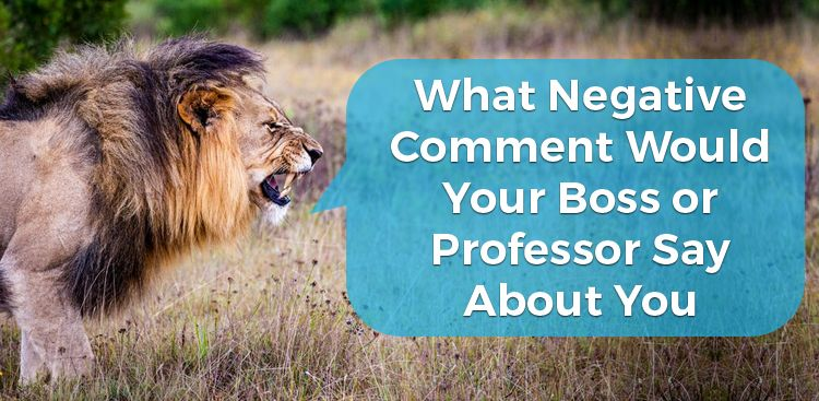 What Negative Comment Would Your Boss or Professor Say About You?