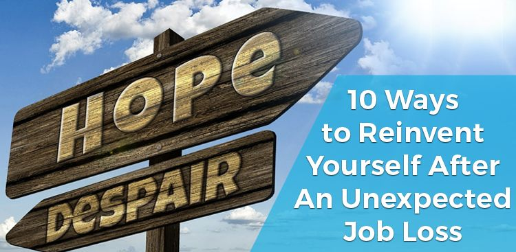 10 Ways to Reinvent Yourself After An Unexpected Job Loss