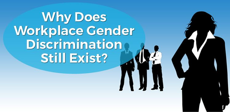 Why Does Workplace Gender Discrimination Still Exist?