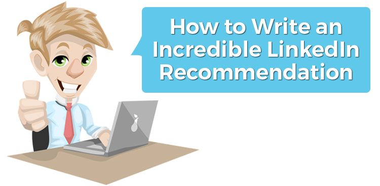 How to Write an Incredible LinkedIn Recommendation