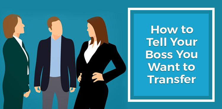 How to Tell Your Boss You Want to Transfer