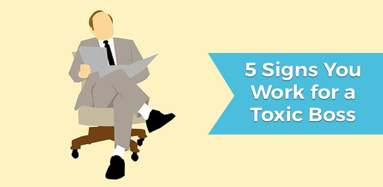 5 Signs You Work For a Toxic Boss