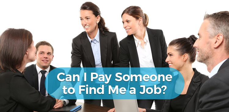 Can I Pay Someone to Find Me a Job?