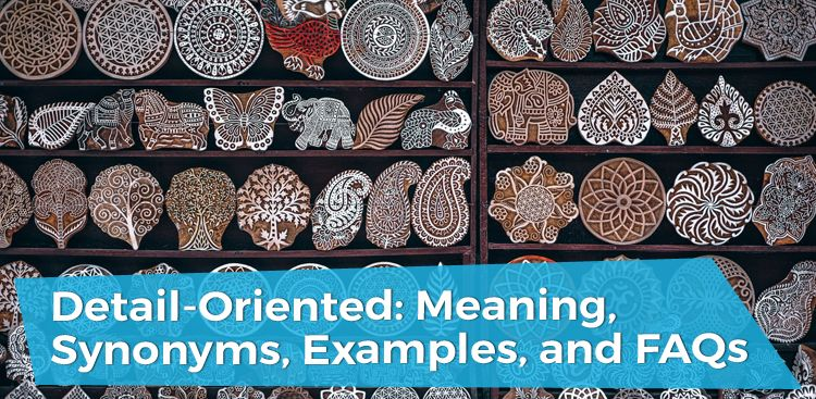 Detail-Oriented: Meaning, Synonyms, Examples, and FAQs