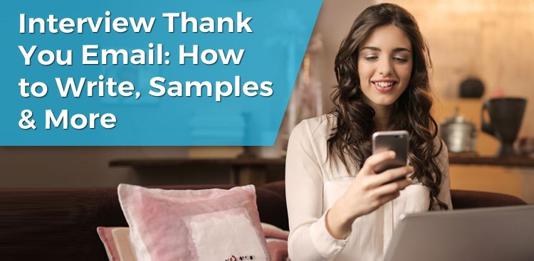 Interview Thank You Email: How to Write, Samples, & More