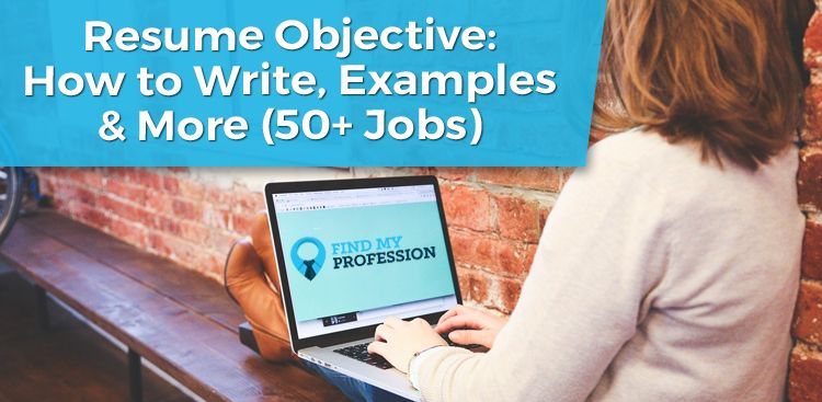 Resume Objective: How to Write, Examples, & More (50+ Jobs)