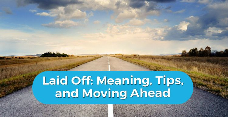 Laid Off: Meaning, Tips, & Moving Ahead