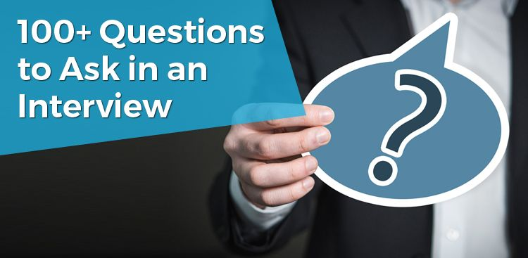 100+ Questions to Ask in an Interview