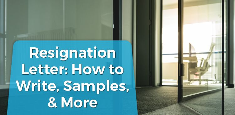 Resignation Letter: How to Write, Samples, & More