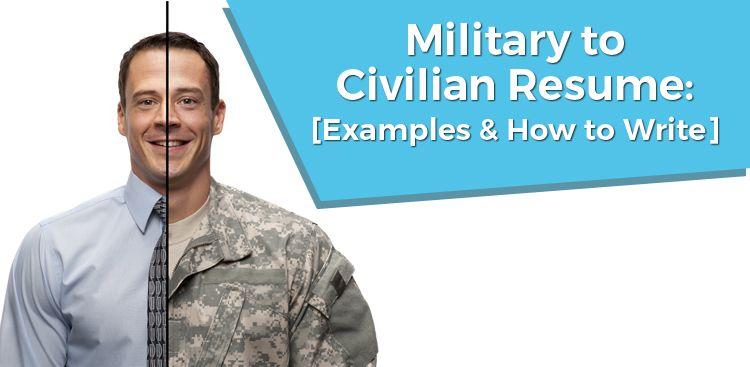 Military to Civilian Resume: [Example & How to Write]