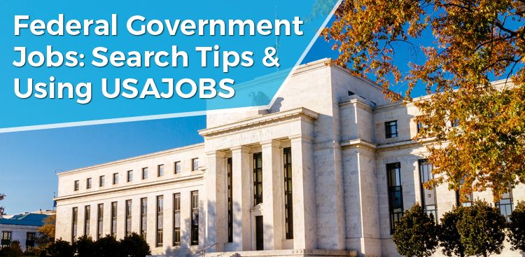Federal Government Jobs: Search Tips & Using USAJOBS