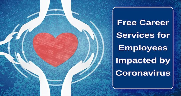 Free Career Services for Employees Impacted by Coronavirus