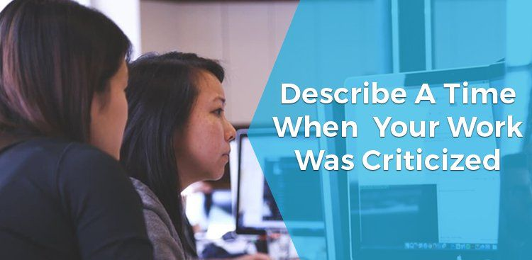 Describe a Time When Your Work Was Criticized