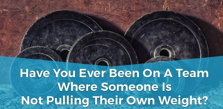 Have You Been on a Team Where Someone is Not Pulling Their Weight?