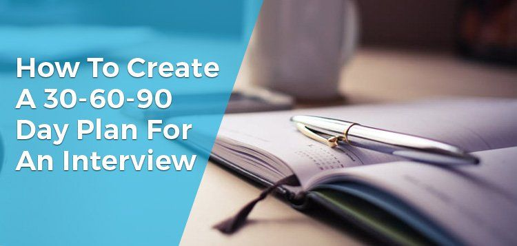 How to Create a 30-60-90 Day Plan for an Interview