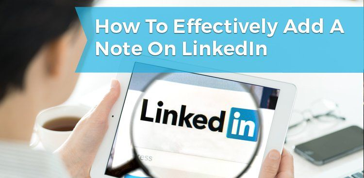 How to Effectively Add a Note on LinkedIn