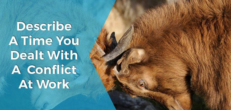 Describe A Time You Dealt With A Conflict At Work?