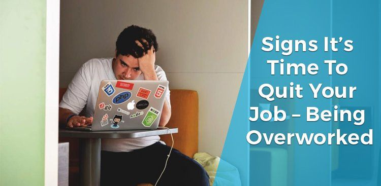 Signs It's Time to Quit Your Job – Being Overworked