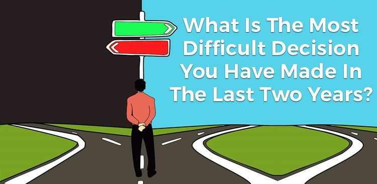 What is the Most Difficult Decision You Have Made?