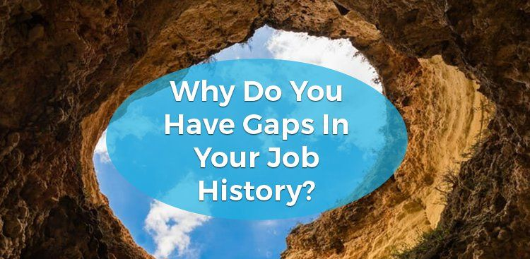 Why Do You Have Gaps In Your Job History?