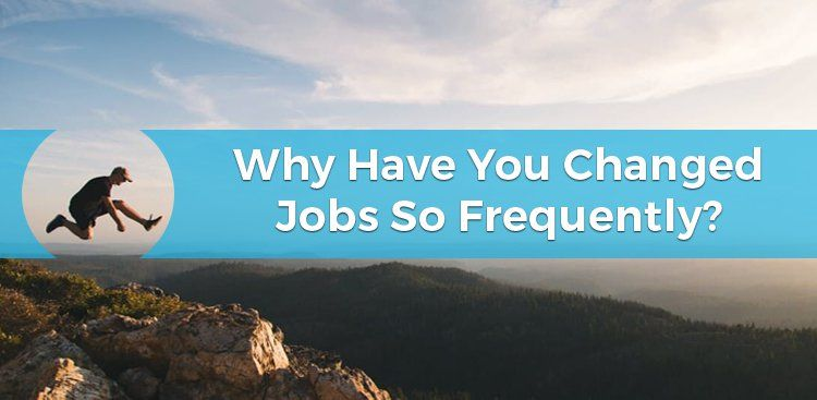 Why Have You Changed Jobs So Frequently?
