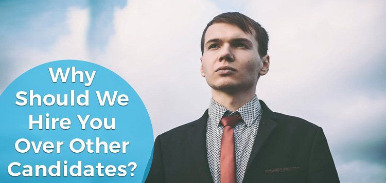 Why Should We Hire You Over Other Candidates?