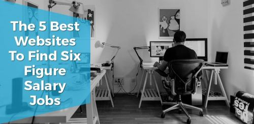The 5 Best Websites to Find Six-Figure Salary Jobs