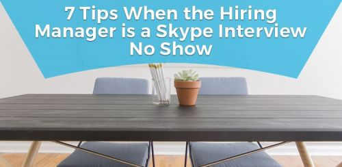 7 Tips When the Hiring Manager is a Video Interview No Show