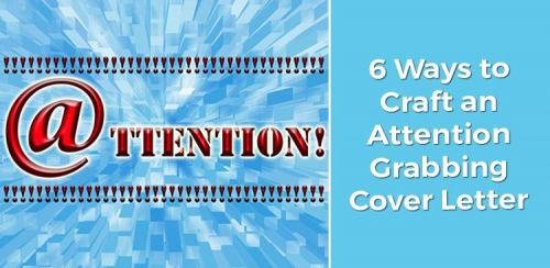 6 Ways to Craft an Attention-Grabbing Cover Letter