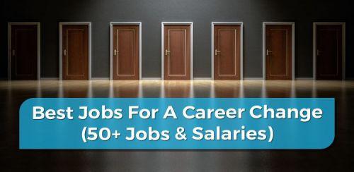 Best Jobs For A Career Change (50+ Jobs & Salaries)