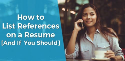How to List References on a Resume [And If You Should]