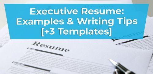 Executive Resume: Examples & Writing Tips [+3 Templates]